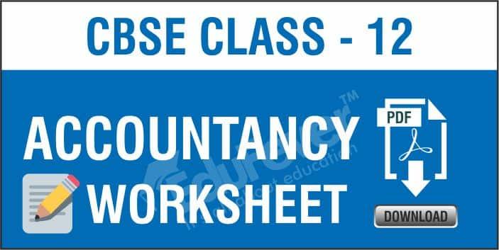 CBSE Class 12 Accoountancy Worksheets