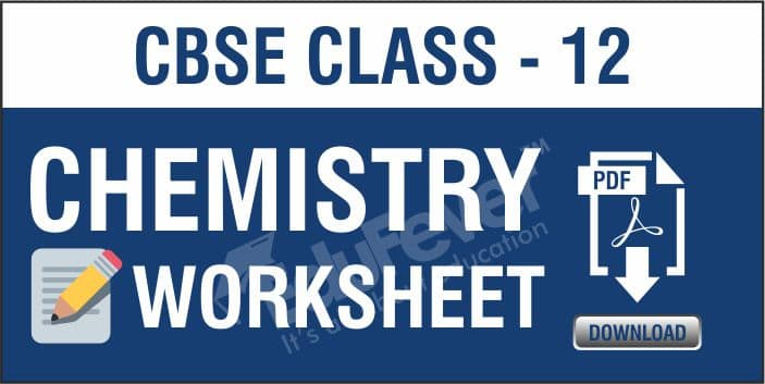 CBSE Class 12 Chemistry Worksheets