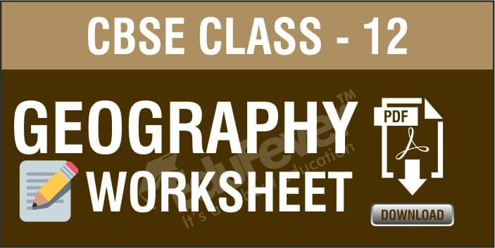CBSE Class 12 Geography Worksheets