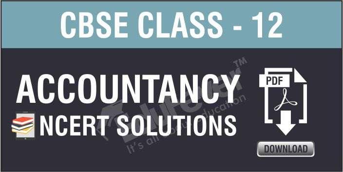Class 12 Accountancy NCERT Solutions