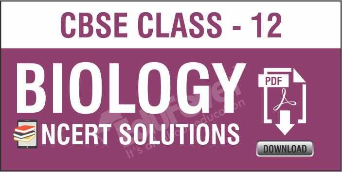 Class 12 Biology NCERT Solutions