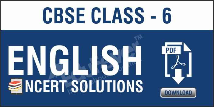 Class 6 English NCERT Solutions