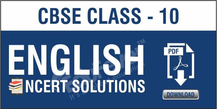 Class 10 English NCERT Solutions