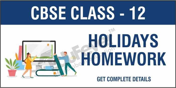 CBSE Class 12 Holiday Homework 1