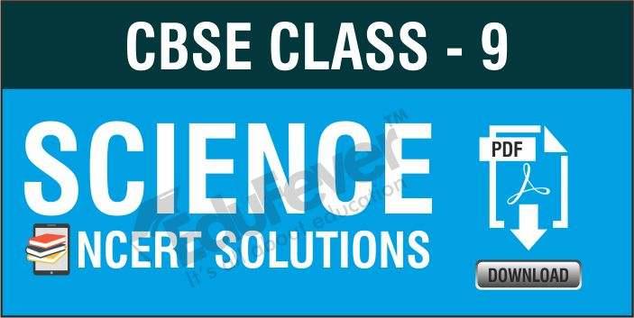 CBSE Class 9 Science NCERT Solutions