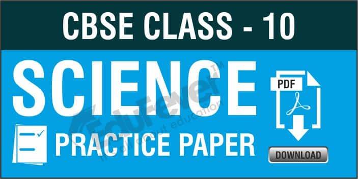 Class 10 Science Practice Paper