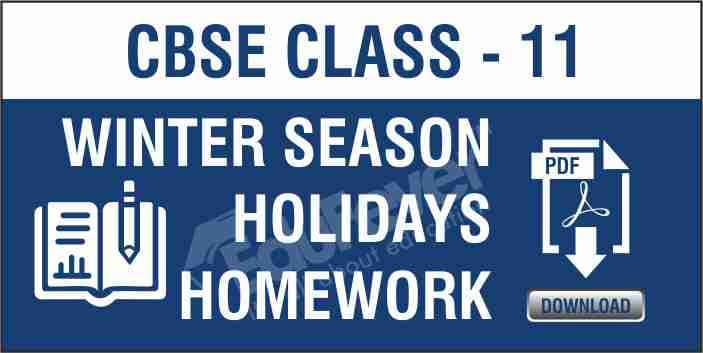 Class 11 Winter Season Holiday Homework