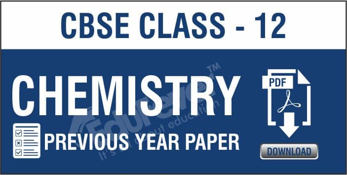 Class 12 Chemistry Previous Year Papers
