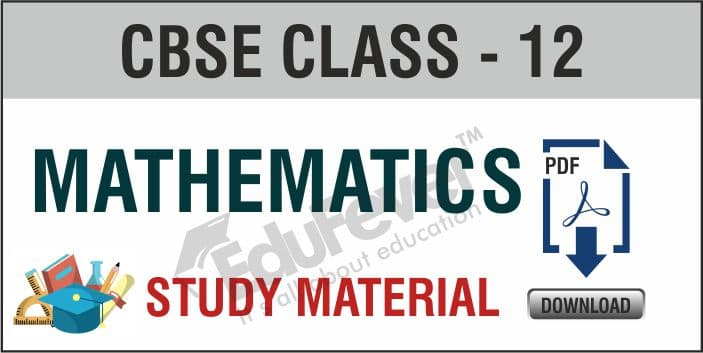 Class 12 Mathematics Study Material