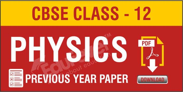 Class 12 Physics Previous Year Papers