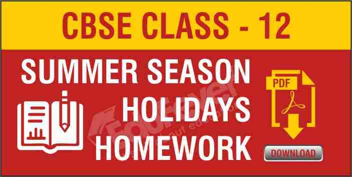 Class 12 Summer Season Holiday Homework