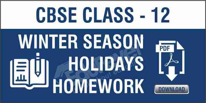 Class 12 Winter Season Holiday Homework