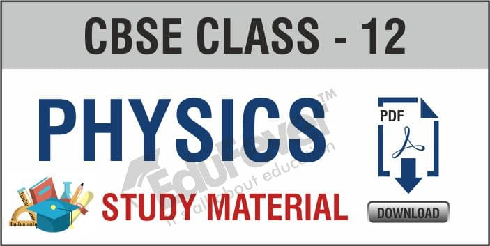 Class 12th Physics Study Material