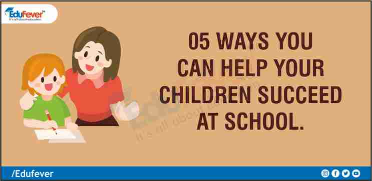 05 Ways You Can Help Your Children Succeed at School.
