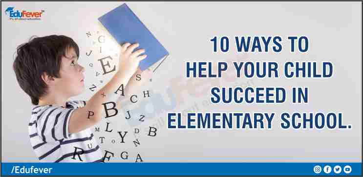 10 Ways to Help Your Child Succeed in Elementary School.