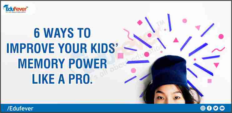 6 Ways to Improve your Kids' Memory Power like a pro.