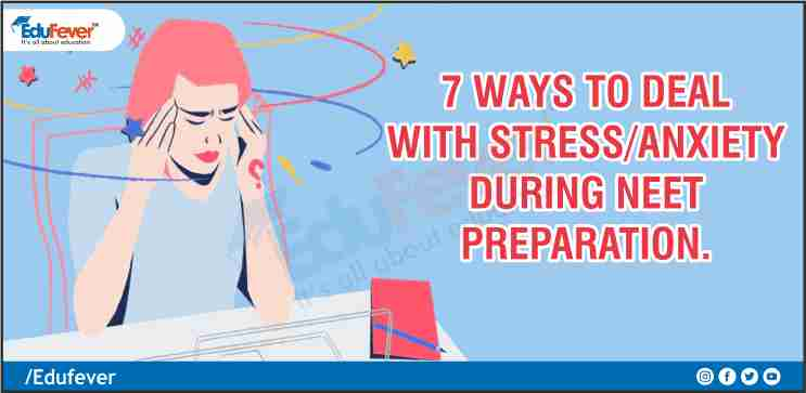 7 Ways to Deal with Stress-Anxiety During NEET Preparation.