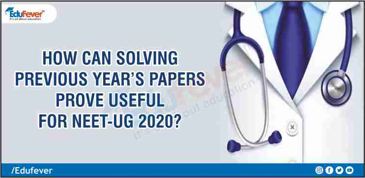 How Can Solving Previous Year's Papers Prove Useful for NEET-UG 2020