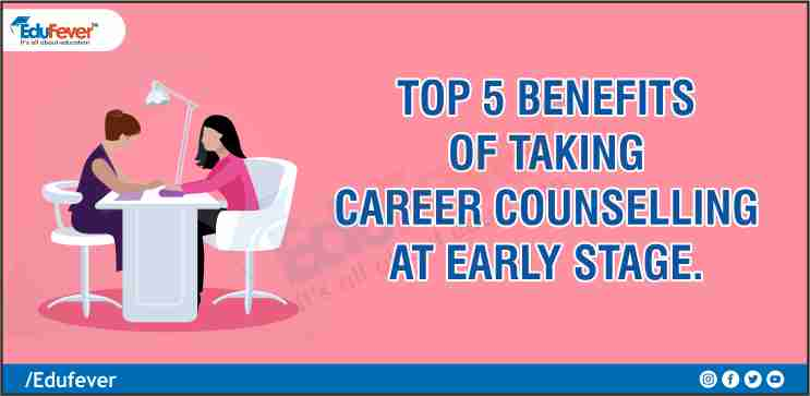 Top 5 Benefits of taking Career Counselling at Early Stage.