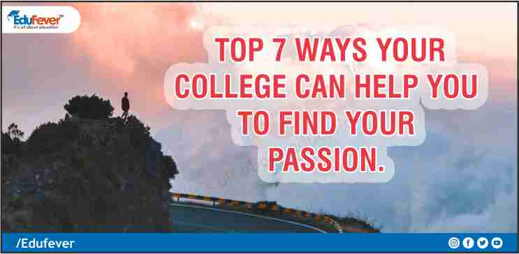 Top 7 Ways Your College Can Help You to Find Your Passion.