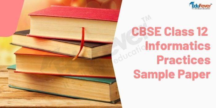 CBSE Class 12 Informatics Practices Sample Paper