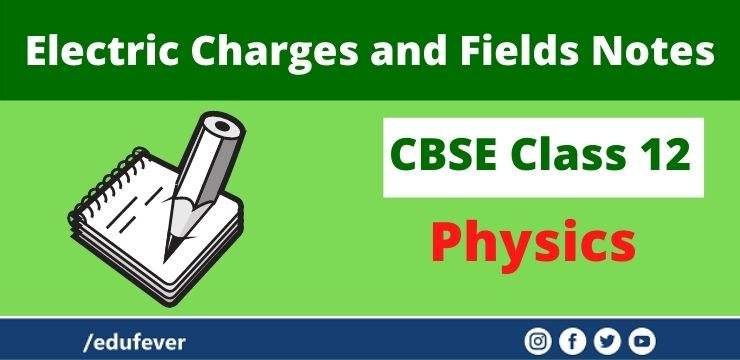 CBSE Class 12 Physics Electric Charges and Fields Notes